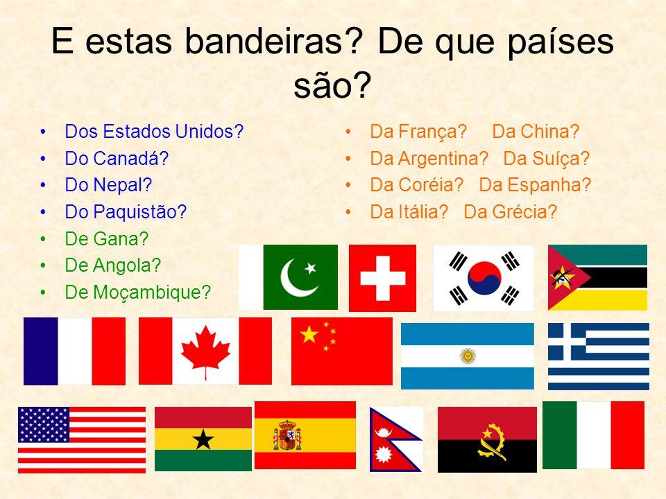 E estas bandeiras.De que países são. Dos Estados Unidos.
