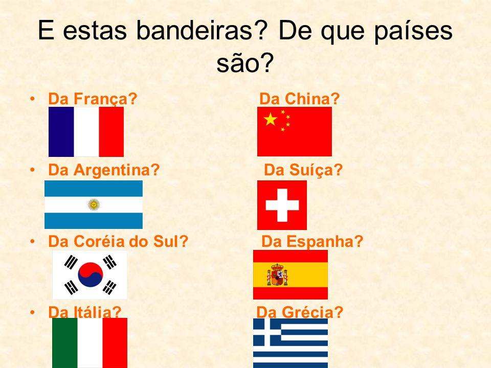 E estas bandeiras.De que países são. Da França. Da China.