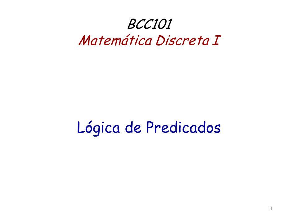 1 Lógica de Predicados BCC101 Matemática Discreta I