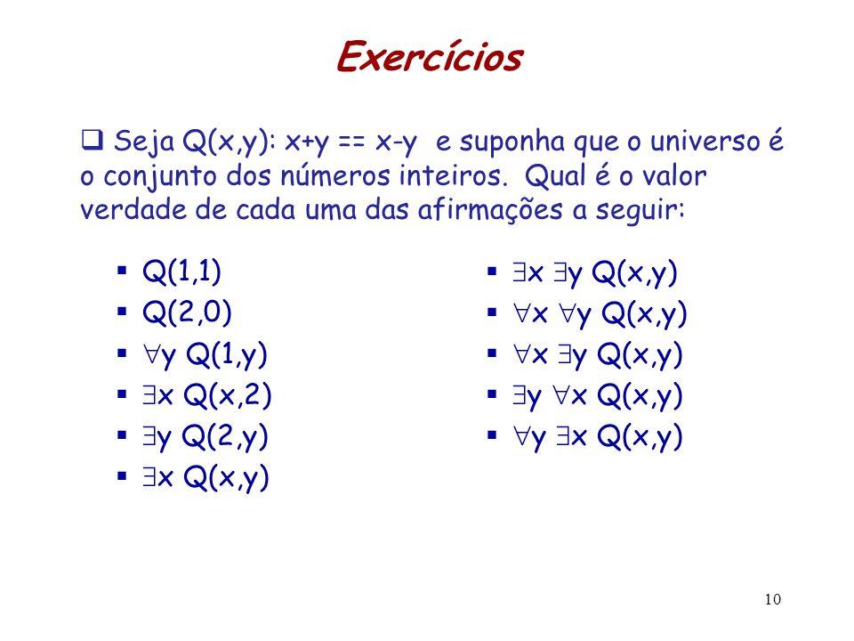 Exercícios  Q(1,1)  Q(2,0)   y Q(1,y)   x Q(x,2)   y Q(2,y)   x Q(x,y)   x  y Q(x,y)   x  y Q(x,y)   x  y Q(x,y)   y  x Q(x,y) 