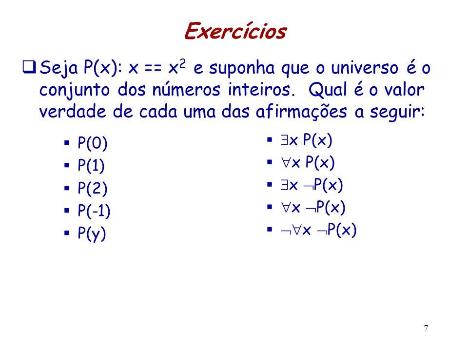 Exercícios  P(0)  P(1)  P(2)  P(-1)  P(y)   x P(x)   x P(x)   x  P(x)   x  P(x)   x  P(x) 7  Seja P(x): x == x 2 e suponha que o u