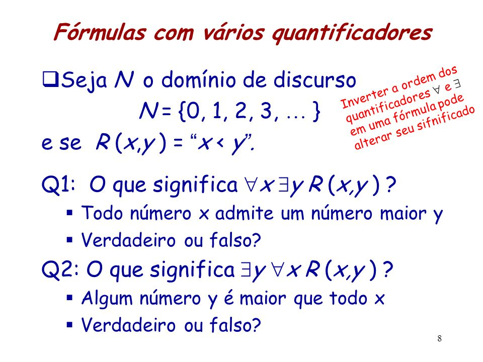 """Fórmulas com vários quantificadores  Seja N o domínio de discurso N = {0, 1, 2, 3, … } e se R (x,y ) = """" x < y """". Q1: O que significa  x  y R (x,y"""