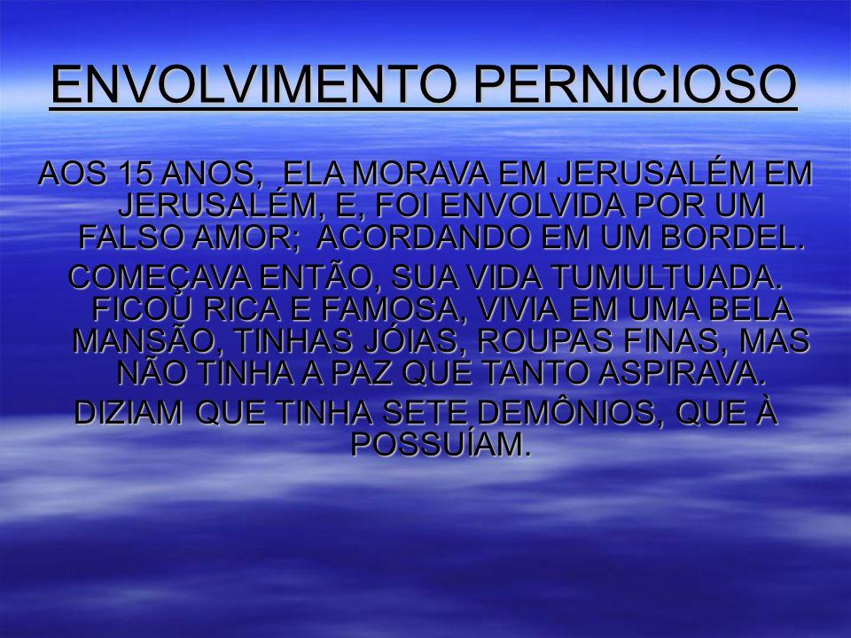 ENVOLVIMENTO PERNICIOSO AOS 15 ANOS, ELA MORAVA EM JERUSALÉM EM JERUSALÉM, E, FOI ENVOLVIDA POR UM FALSO AMOR; ACORDANDO EM UM BORDEL.