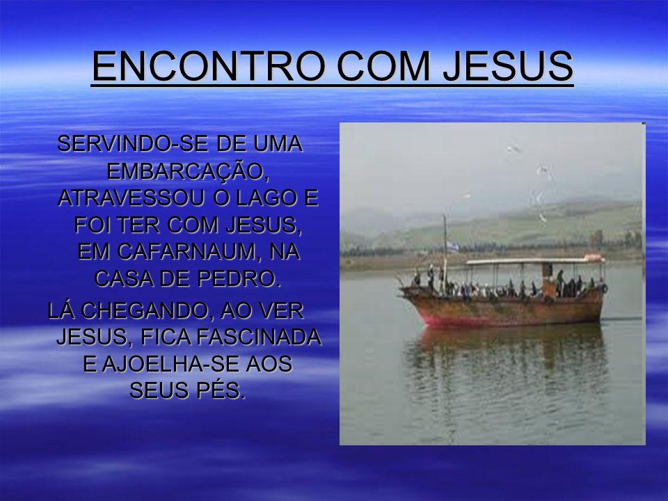 ENCONTRO COM JESUS SERVINDO-SE DE UMA EMBARCAÇÃO, ATRAVESSOU O LAGO E FOI TER COM JESUS, EM CAFARNAUM, NA CASA DE PEDRO.
