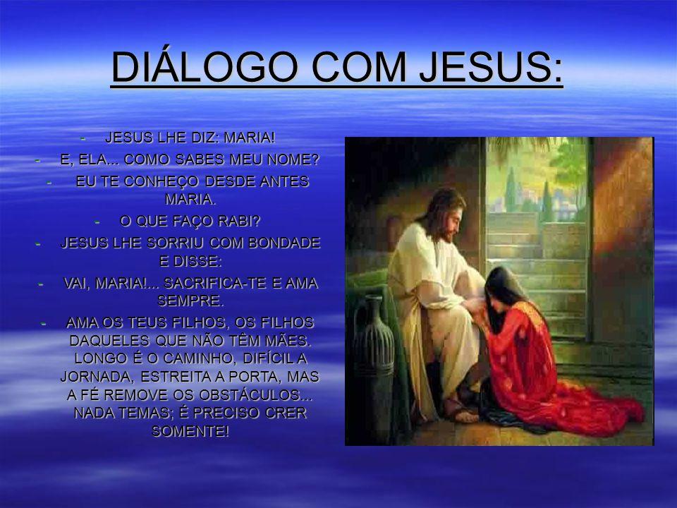 DIÁLOGO COM JESUS: -JESUS LHE DIZ: MARIA.-E, ELA...