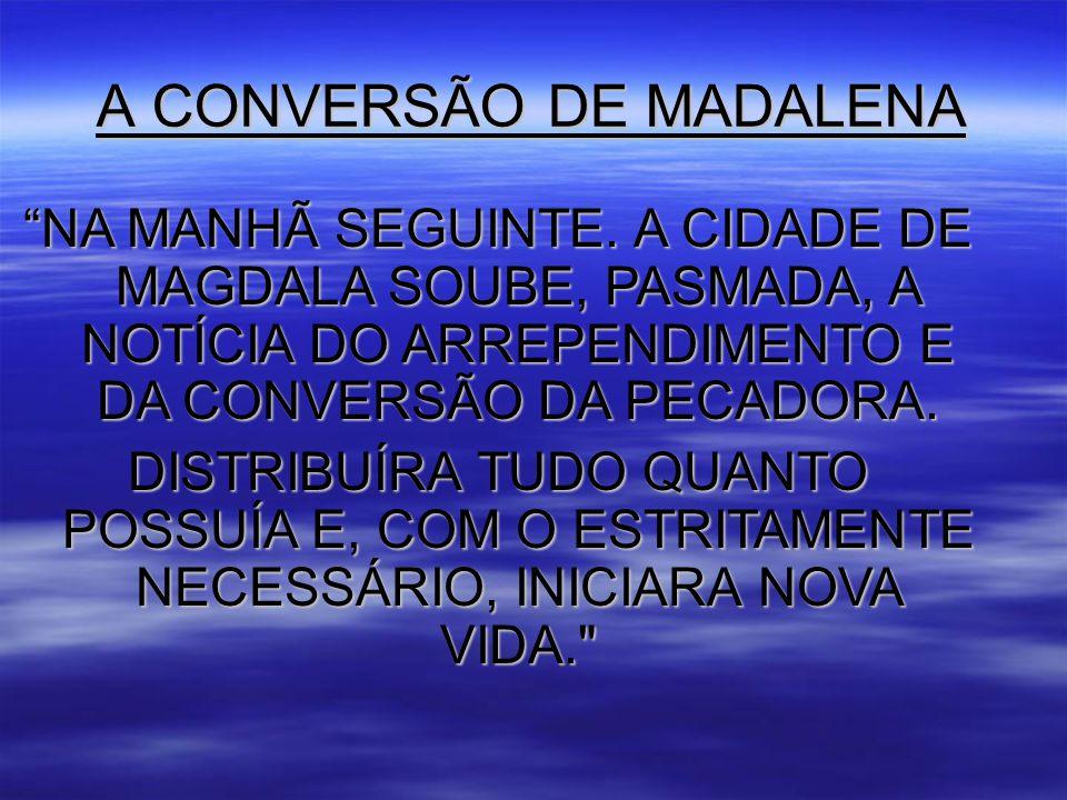 A CONVERSÃO DE MADALENA NA MANHÃ SEGUINTE.