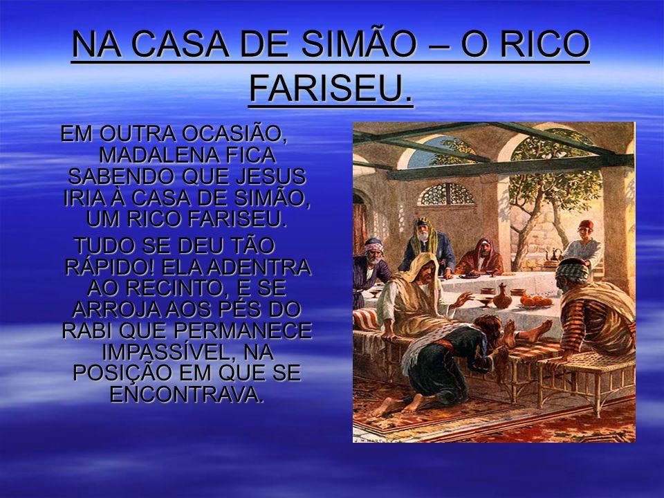 NA CASA DE SIMÃO – O RICO FARISEU.