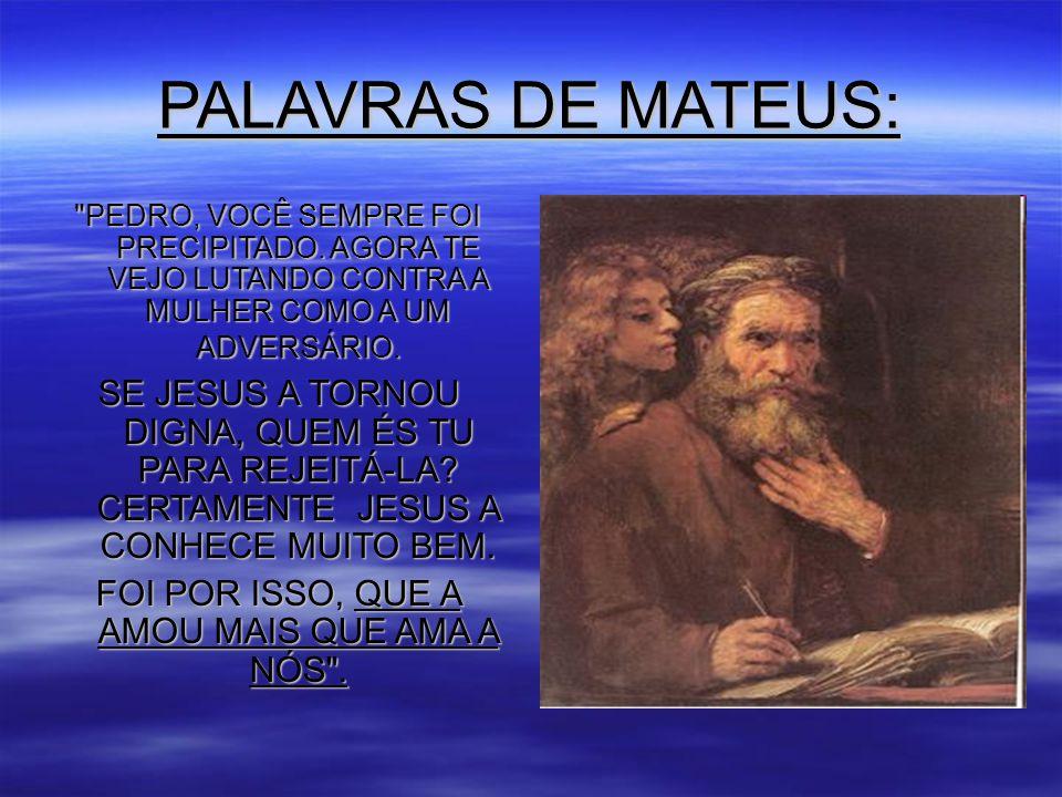 PALAVRAS DE MATEUS: PEDRO, VOCÊ SEMPRE FOI PRECIPITADO.