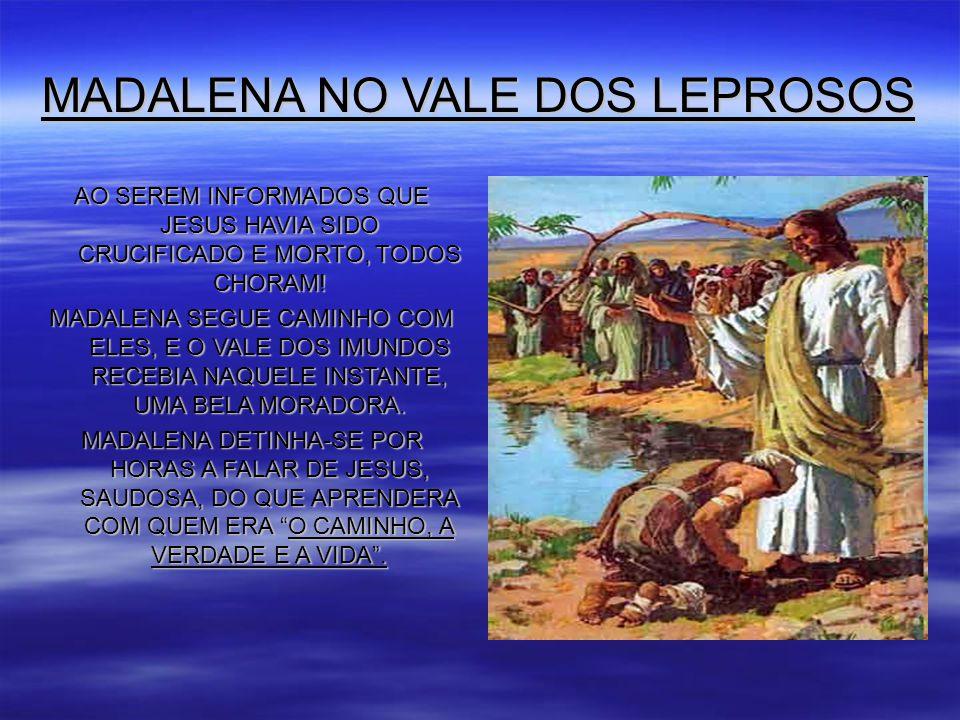 MADALENA NO VALE DOS LEPROSOS AO SEREM INFORMADOS QUE JESUS HAVIA SIDO CRUCIFICADO E MORTO, TODOS CHORAM.