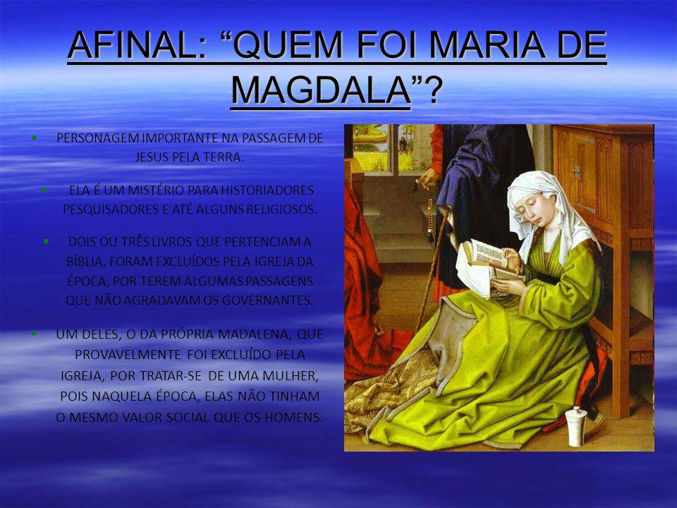 AFINAL: QUEM FOI MARIA DE MAGDALA . PERSONAGEM IMPORTANTE NA PASSAGEM DE JESUS PELA TERRA.