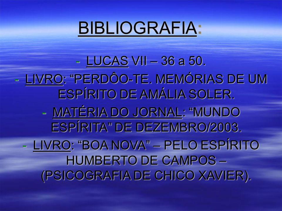 BIBLIOGRAFIA: -LUCAS VII – 36 a 50.-LIVRO: PERDÔO-TE.
