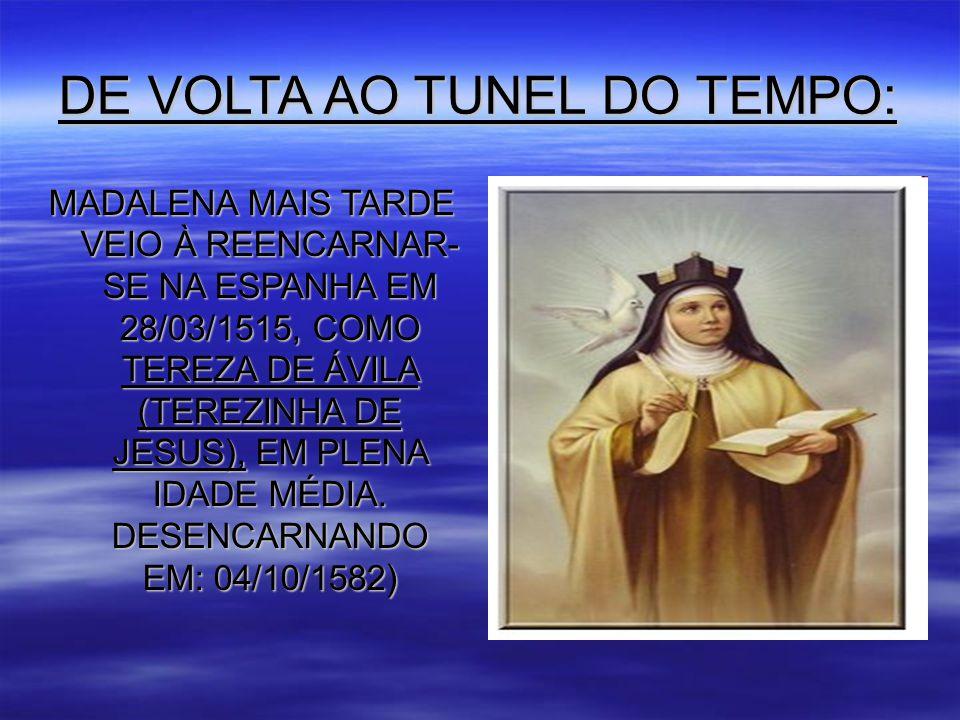 DE VOLTA AO TUNEL DO TEMPO: MADALENA MAIS TARDE VEIO À REENCARNAR- SE NA ESPANHA EM 28/03/1515, COMO TEREZA DE ÁVILA (TEREZINHA DE JESUS), EM PLENA IDADE MÉDIA.