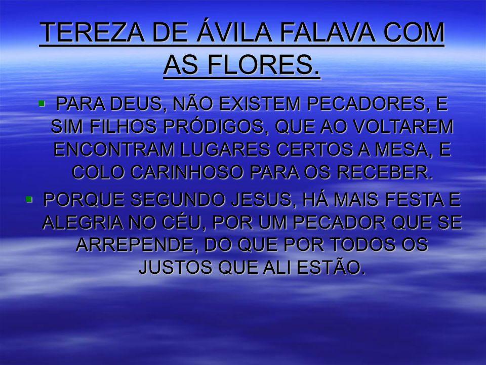 TEREZA DE ÁVILA FALAVA COM AS FLORES.