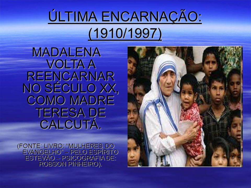ÚLTIMA ENCARNAÇÃO: (1910/1997) MADALENA VOLTA A REENCARNAR NO SÉCULO XX, COMO MADRE TERESA DE CALCUTÁ.