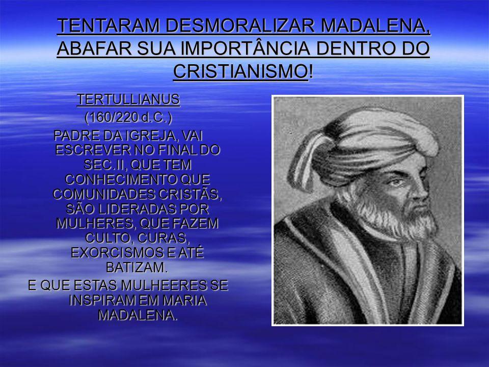 TENTARAM DESMORALIZAR MADALENA, ABAFAR SUA IMPORTÂNCIA DENTRO DO CRISTIANISMO.