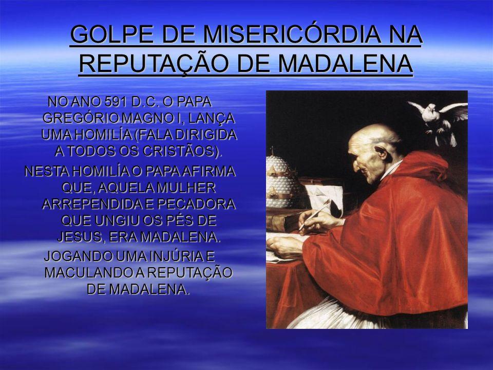GOLPE DE MISERICÓRDIA NA REPUTAÇÃO DE MADALENA NO ANO 591 D.C.