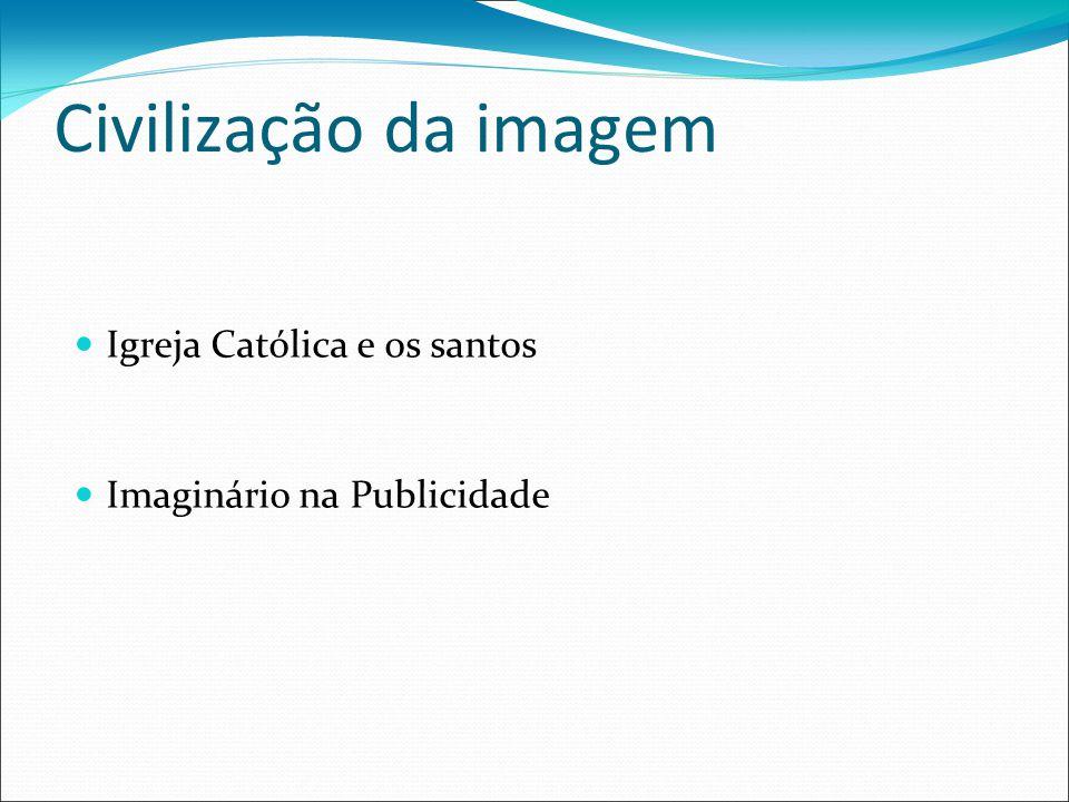 Civilização da imagem Igreja Católica e os santos Imaginário na Publicidade