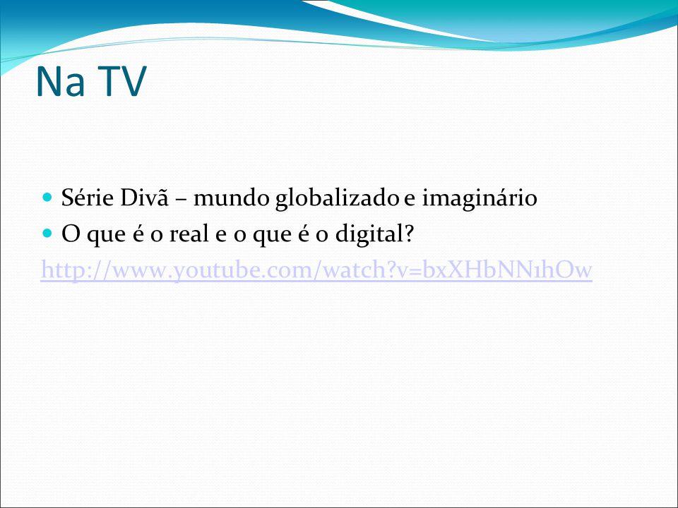 Na TV Série Divã – mundo globalizado e imaginário O que é o real e o que é o digital.