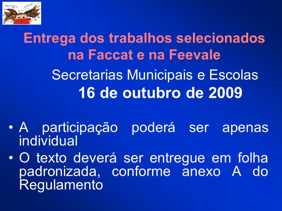 Entrega dos trabalhos selecionados na Faccat e na Feevale Secretarias Municipais e Escolas 16 de outubro de 2009 A participação poderá ser apenas indi