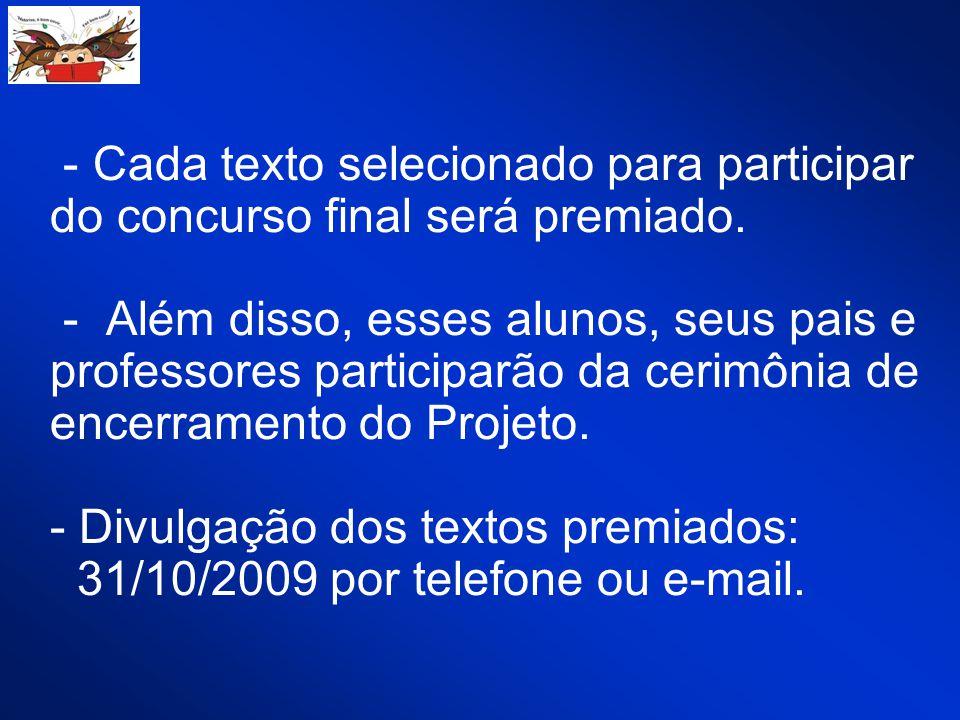 - Cada texto selecionado para participar do concurso final será premiado. - Além disso, esses alunos, seus pais e professores participarão da cerimôni