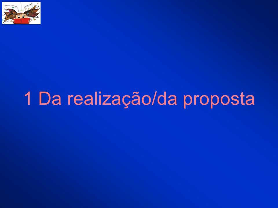1 Da realização/da proposta