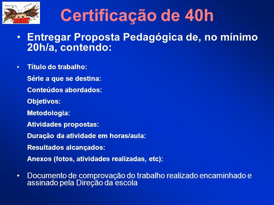 Certificação de 40h Entregar Proposta Pedagógica de, no mínimo 20h/a, contendo: Título do trabalho: Série a que se destina: Conteúdos abordados: Objet