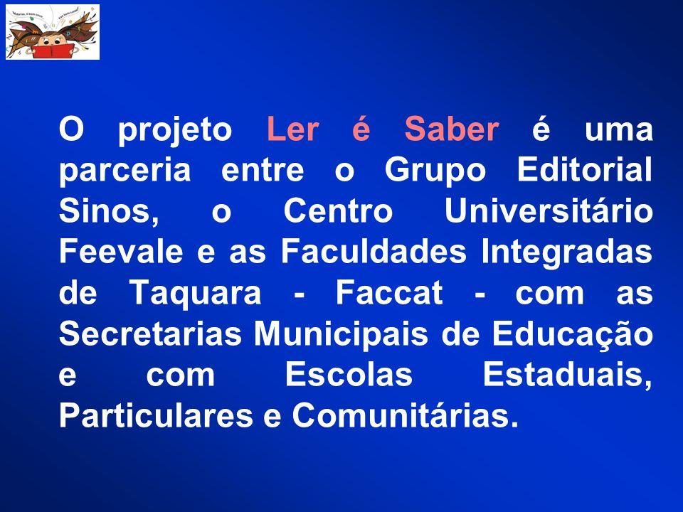 O projeto Ler é Saber é uma parceria entre o Grupo Editorial Sinos, o Centro Universitário Feevale e as Faculdades Integradas de Taquara - Faccat - co