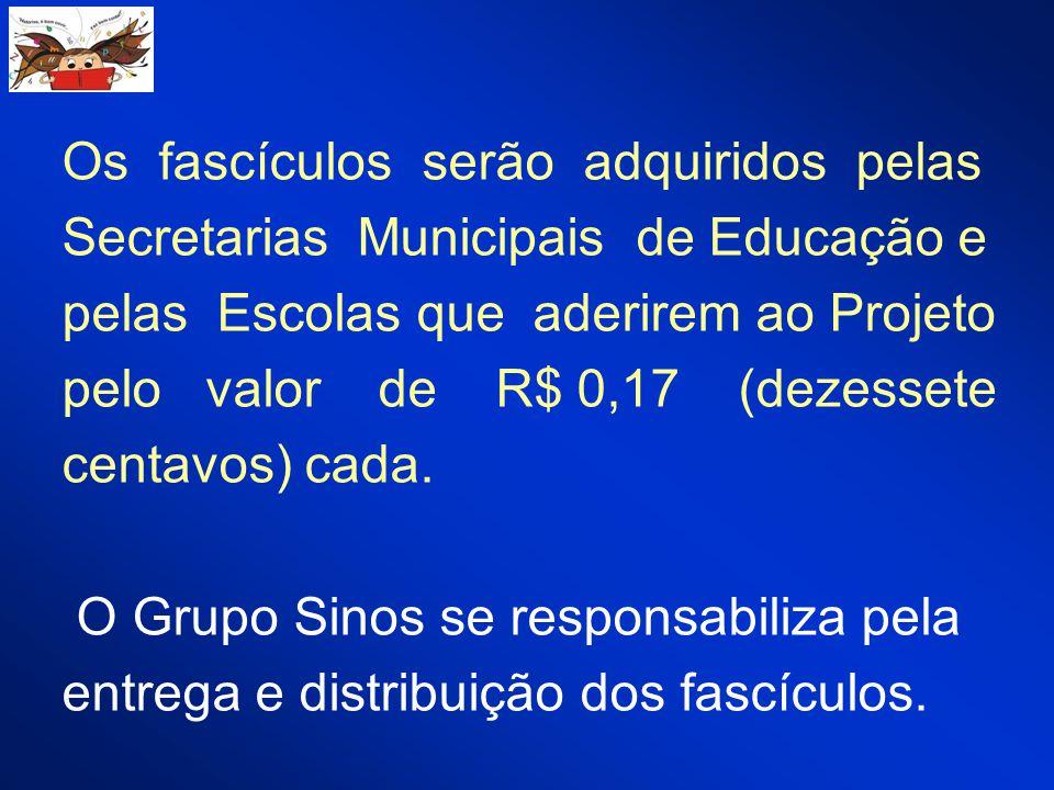 Os fascículos serão adquiridos pelas Secretarias Municipais de Educação e pelas Escolas que aderirem ao Projeto pelo valor de R$ 0,17 (dezessete centa