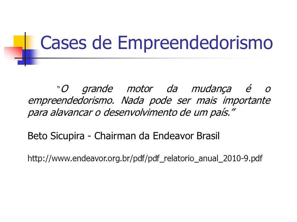 Cases de Empreendedorismo O grande motor da mudança é o empreendedorismo.