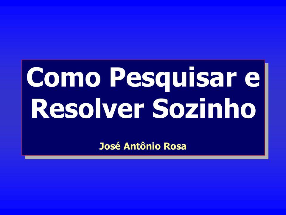 Como Pesquisar e Resolver Sozinho José Antônio Rosa