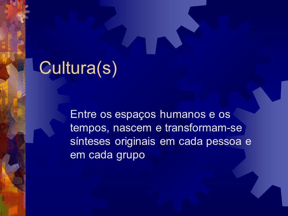 Cultura(s) Entre os espaços humanos e os tempos, nascem e transformam-se sínteses originais em cada pessoa e em cada grupo