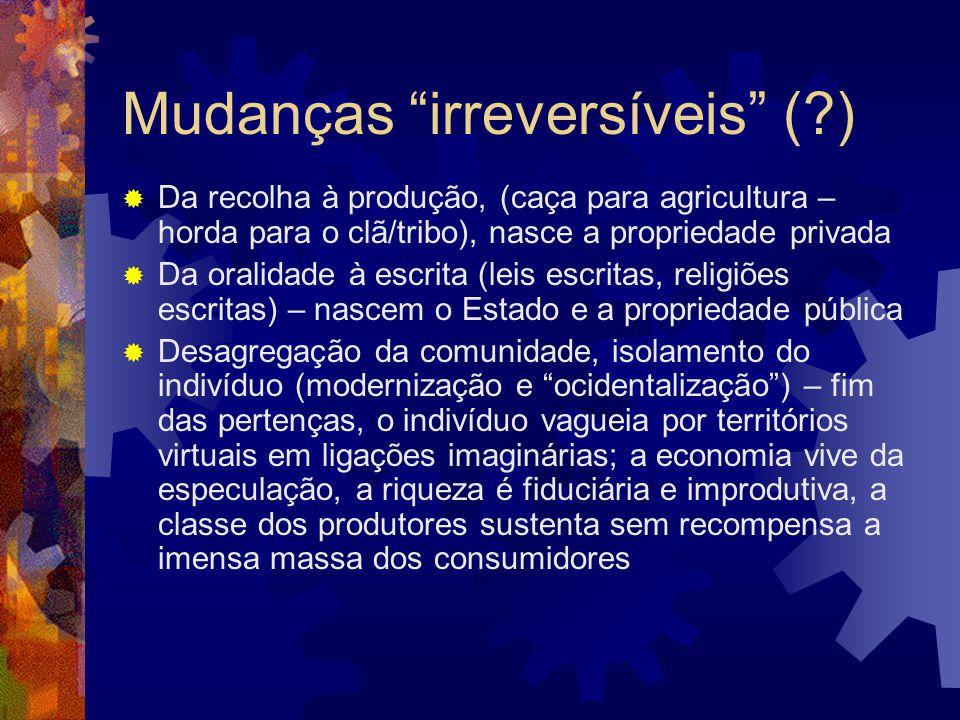 """Mudanças """"irreversíveis"""" (?)  Da recolha à produção, (caça para agricultura – horda para o clã/tribo), nasce a propriedade privada  Da oralidade à e"""