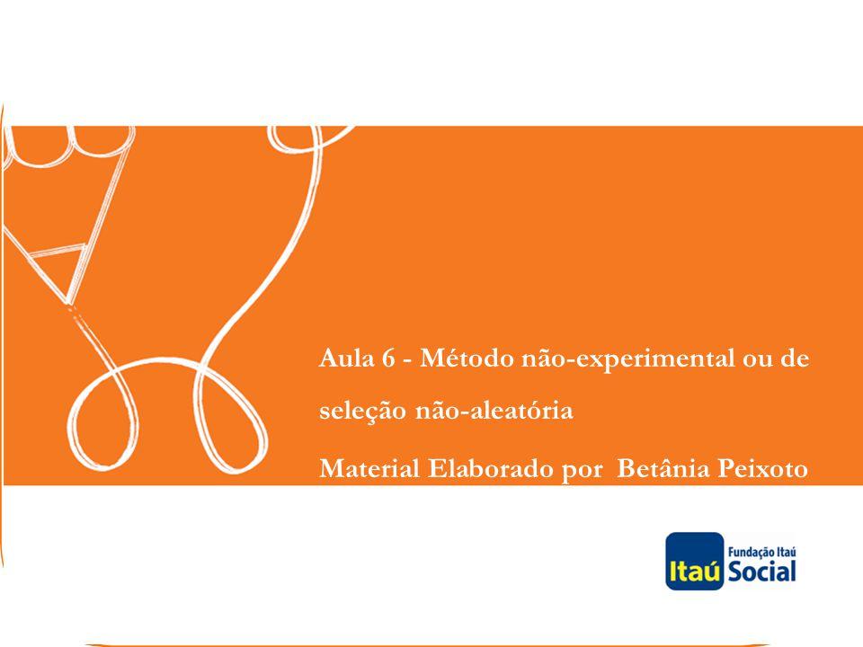 Aula 6 - Método não-experimental ou de seleção não-aleatória Material Elaborado por Betânia Peixoto