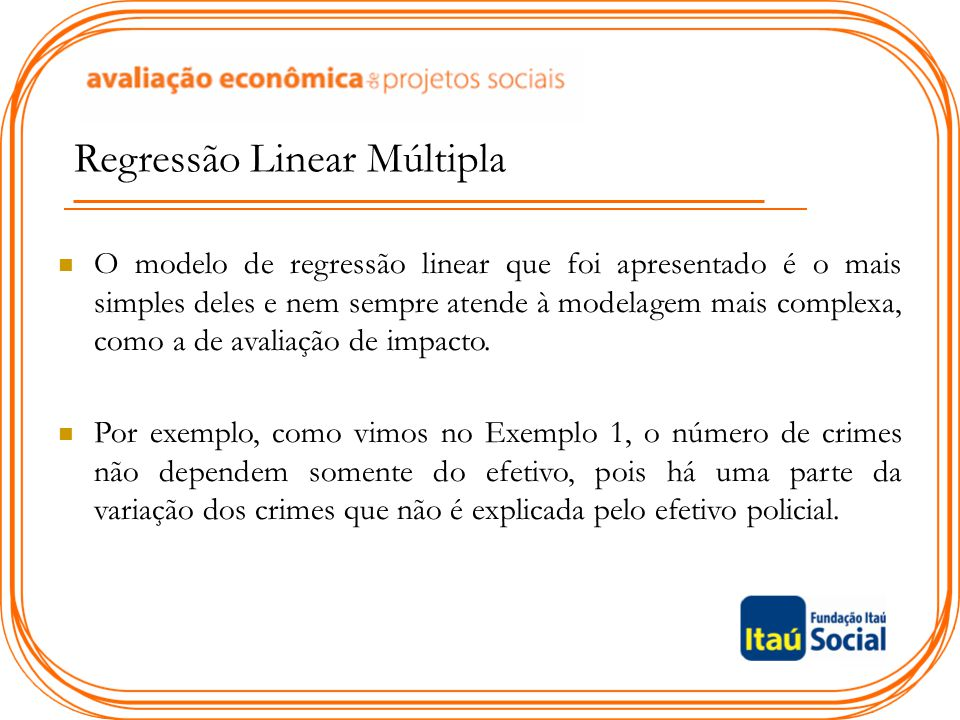 Regressão Linear Múltipla O modelo de regressão linear que foi apresentado é o mais simples deles e nem sempre atende à modelagem mais complexa, como