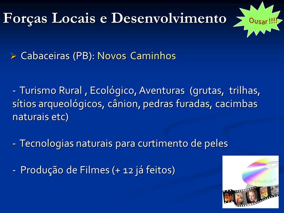 Forças Locais e Desenvolvimento  Cabaceiras (PB): Novos Caminhos - Turismo Rural, Ecológico, Aventuras (grutas, trilhas, sítios arqueológicos, cânion, pedras furadas, cacimbas naturais etc) - Tecnologias naturais para curtimento de peles - Produção de Filmes (+ 12 já feitos)