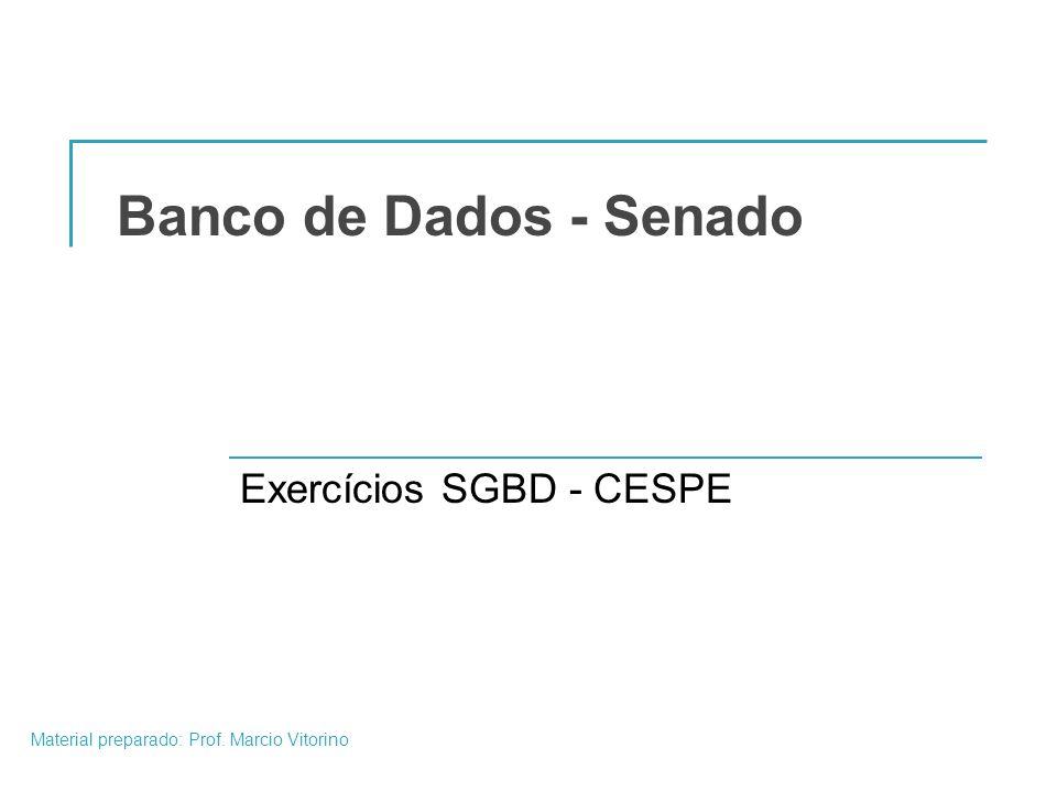 Material preparado: Prof. Marcio Vitorino Banco de Dados - Senado Exercícios SGBD - CESPE