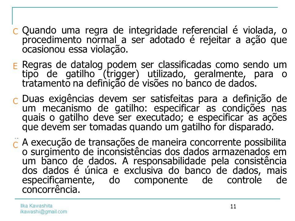 Ilka Kawashita ikawashi@gmail.com 11 a)Quando uma regra de integridade referencial é violada, o procedimento normal a ser adotado é rejeitar a ação qu