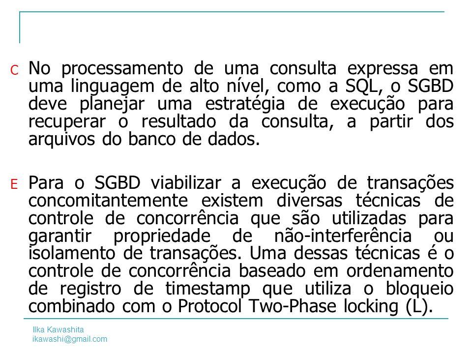 Ilka Kawashita ikawashi@gmail.com 18 1)No processamento de uma consulta expressa em uma linguagem de alto nível, como a SQL, o SGBD deve planejar uma