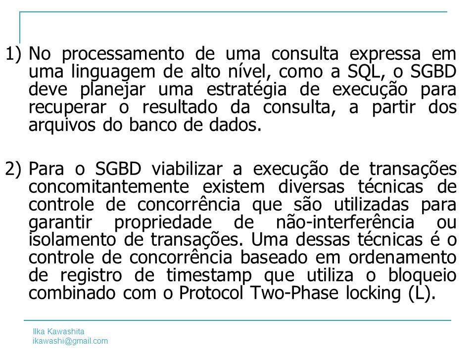 Ilka Kawashita ikawashi@gmail.com 9 1)No processamento de uma consulta expressa em uma linguagem de alto nível, como a SQL, o SGBD deve planejar uma e