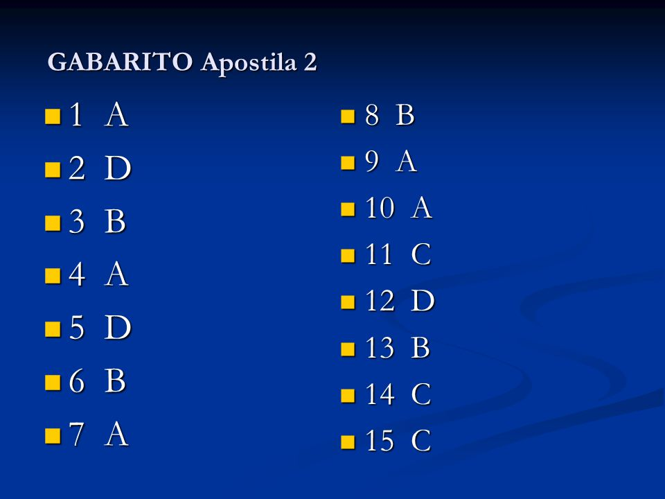 GABARITO Apostila 2 GABARITO Apostila 2 1 A 2 D 3 B 4 A 5 D 6 B 7 A 8 B 9 A 10 A 11 C 12 D 13 B 14 C 15 C