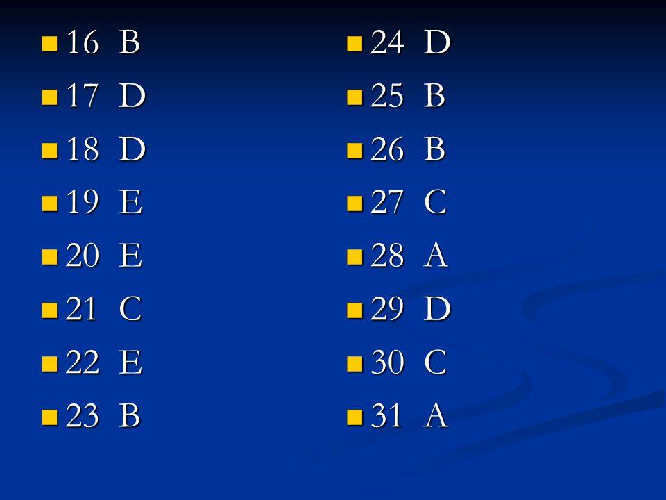 16 B 17 D 18 D 19 E 20 E 21 C 22 E 23 B 24 D 25 B 26 B 27 C 28 A 29 D 30 C 31 A