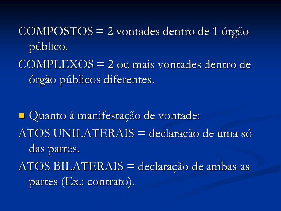COMPOSTOS = 2 vontades dentro de 1 órgão público. COMPLEXOS = 2 ou mais vontades dentro de órgão públicos diferentes. Quanto à manifestação de vontade