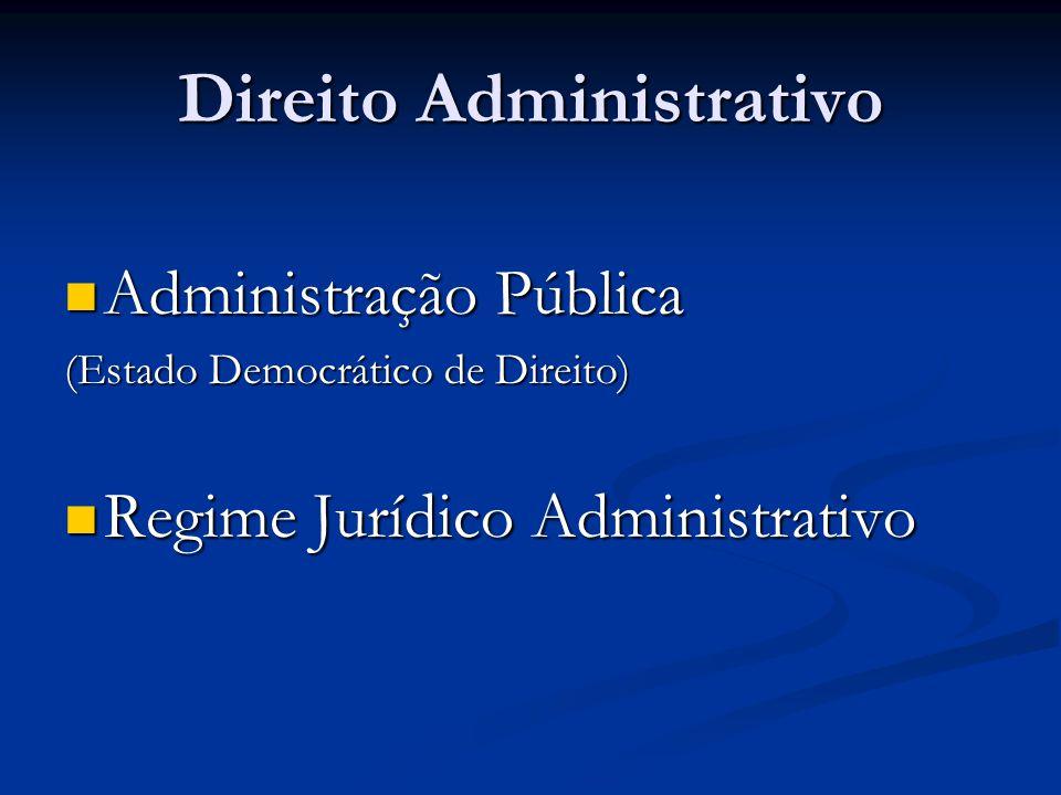 Direito Administrativo Administração Pública Administração Pública (Estado Democrático de Direito) Regime Jurídico Administrativo Regime Jurídico Admi
