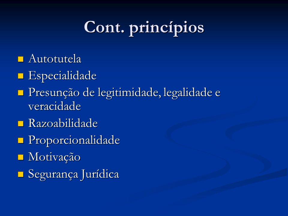 Cont. princípios Autotutela Autotutela Especialidade Especialidade Presunção de legitimidade, legalidade e veracidade Presunção de legitimidade, legal