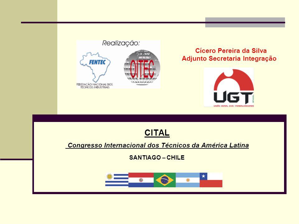 Cícero Pereira da Silva Adjunto Secretaria Integração CITAL Congresso Internacional dos Técnicos da América Latina SANTIAGO – CHILE