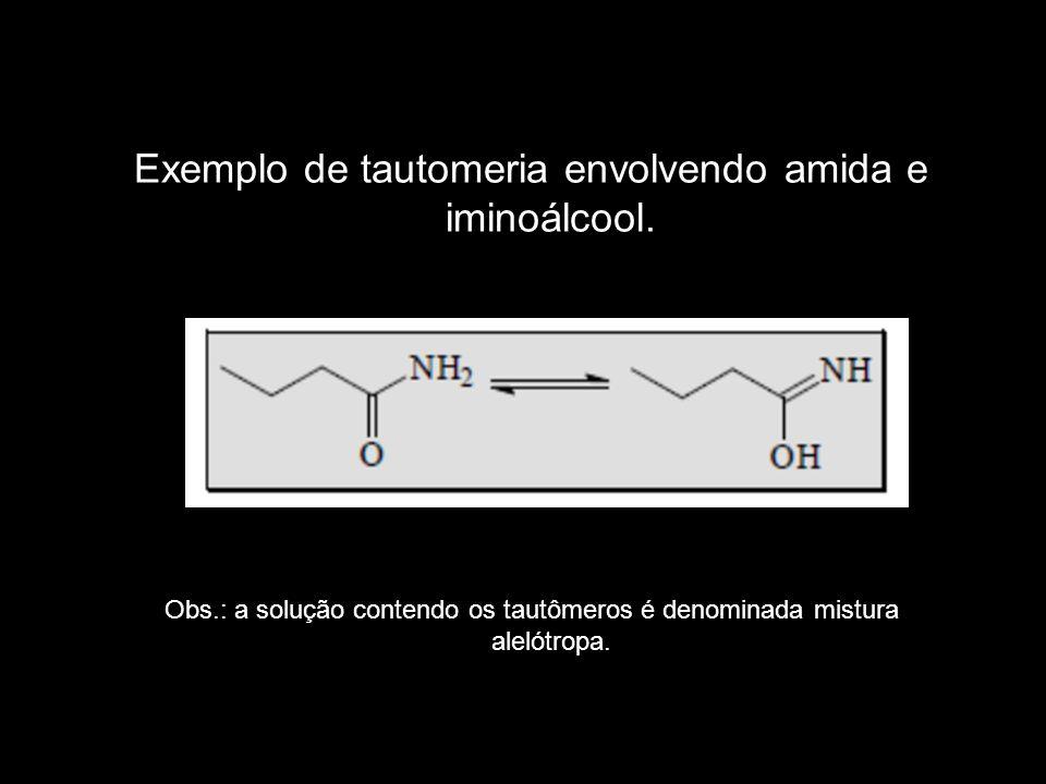 Exemplo de tautomeria envolvendo amida e iminoálcool. Obs.: a solução contendo os tautômeros é denominada mistura alelótropa.