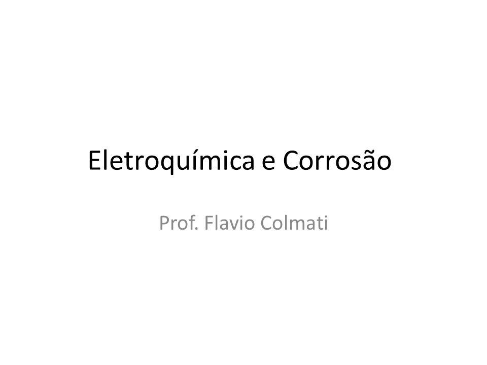 Eletroquímica e Corrosão Prof. Flavio Colmati