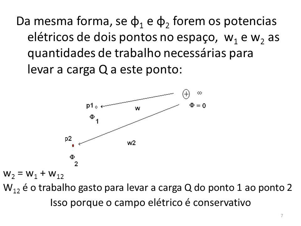 Da mesma forma, se φ 1 e φ 2 forem os potencias elétricos de dois pontos no espaço, w 1 e w 2 as quantidades de trabalho necessárias para levar a carg