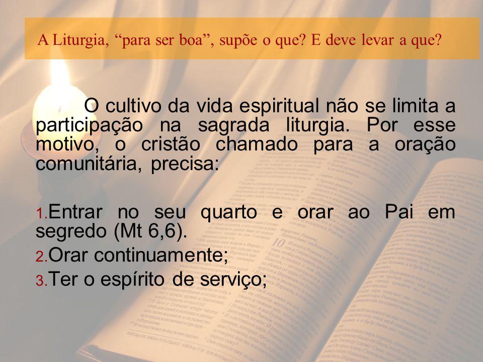 O cultivo da vida espiritual não se limita a participação na sagrada liturgia. Por esse motivo, o cristão chamado para a oração comunitária, precisa: