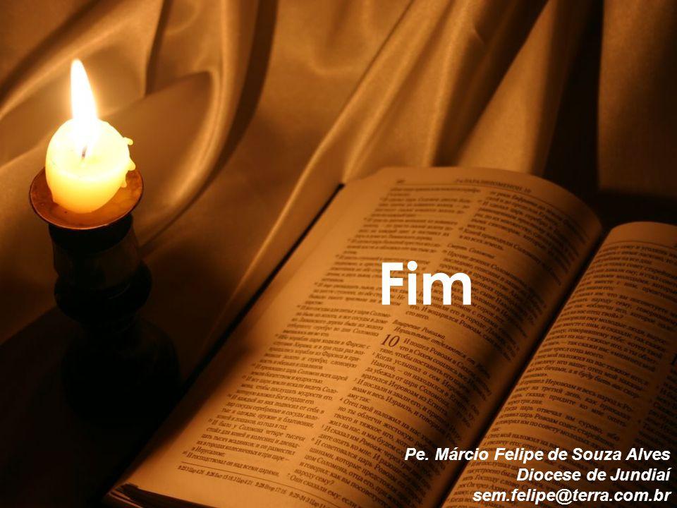 Fim Pe. Márcio Felipe de Souza Alves Diocese de Jundiaí sem.felipe@terra.com.br